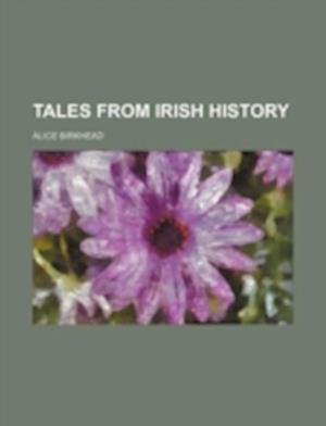 Tales from Irish History af Alice Birkhead