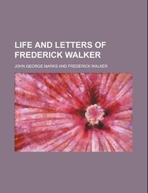 Life and Letters of Frederick Walker af John George Marks