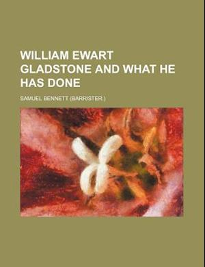 William Ewart Gladstone and What He Has Done af Samuel Bennett