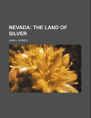 Nevada; The Land of Silver af John J. Powell