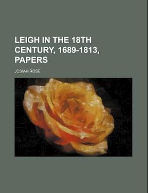 Leigh in the 18th Century, 1689-1813, Papers af Josiah Rose
