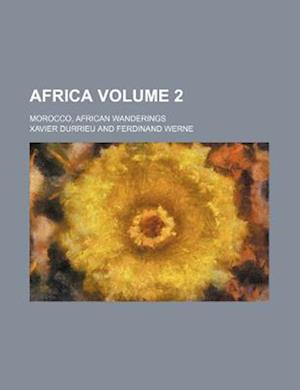 Africa Volume 2; Morocco, African Wanderings af Xavier Durrieu