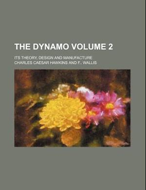 The Dynamo Volume 2; Its Theory, Design and Manufacture af Charles Caesar Hawkins