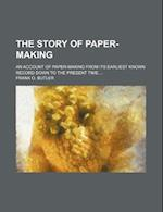 The Story of Paper-Making; An Account of Paper-Making from Its Earliest Known Record Down to the Present Time af Frank O. Butler