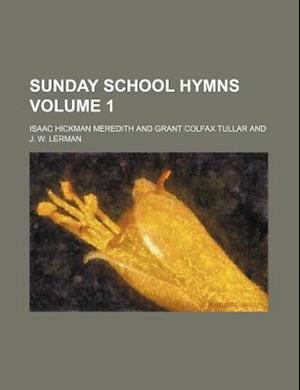 Sunday School Hymns Volume 1 af Isaac Hickman Meredith