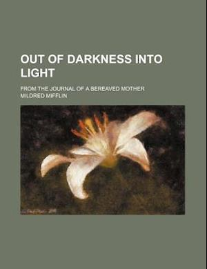 Out of Darkness Into Light; From the Journal of a Bereaved Mother af Mildred Mifflin
