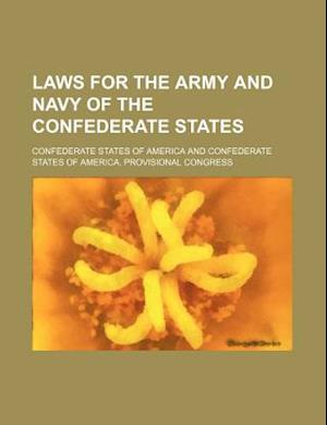 Laws for the Army and Navy of the Confederate States af Confederate States of America