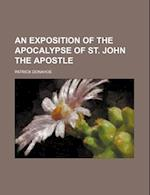 An Exposition of the Apocalypse of St. John the Apostle af Patrick Donahoe