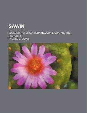 Sawin; Summary Notes Concerning John Sawin, and His Posterity af Thomas E. Sawin