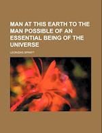 Man at This Earth to the Man Possible of an Essential Being of the Universe af Leonidas Spratt