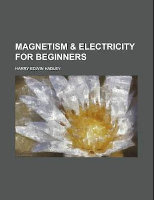 Magnetism & Electricity for Beginners af Harry Edwin Hadley