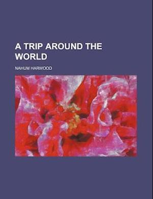 A Trip Around the World af Nahum Harwood