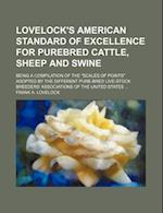 Lovelock's American Standard of Excellence for Purebred Cattle, Sheep and Swine; Being a Compilation of the