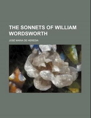 The Sonnets of William Wordsworth af Jos Maria De Heredia, Jose Maria de Heredia