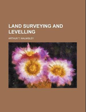Land Surveying and Levelling af Arthur T. Walmisley