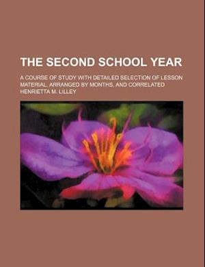 The Second School Year; A Course of Study with Detailed Selection of Lesson Material, Arranged by Months, and Correlated af Henrietta M. Lilley