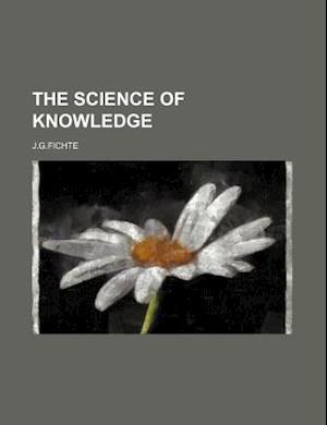 The Science of Knowledge af J. G. Fichte