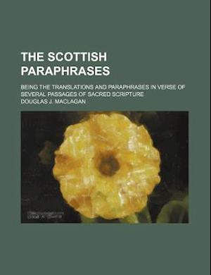 The Scottish Paraphrases; Being the Translations and Paraphrases in Verse of Several Passages of Sacred Scripture af Douglas J. Maclagan
