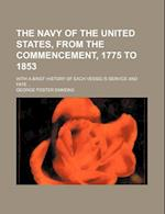 The Navy of the United States, from the Commencement, 1775 to 1853; With a Brief History of Each Vessel's Service and Fate af George Foster Emmons