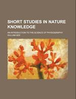 Short Studies in Nature Knowledge; An Introduction to the Science of Physiography af William Gee