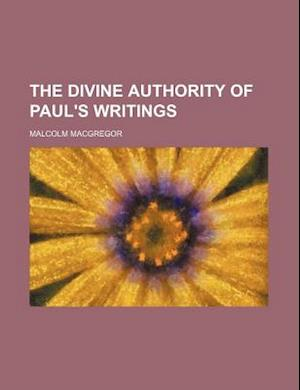 The Divine Authority of Paul's Writings af Malcolm MacGregor