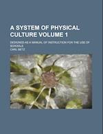A System of Physical Culture; Designed as a Manual of Instruction for the Use of Schools Volume 1 af Carl Betz