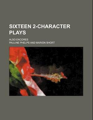 Sixteen 2-Character Plays; Also Encores af Pauline Phelps