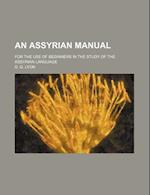 An Assyrian Manual; For the Use of Beginners in the Study of the Assyrian Language af D. G. Lyon