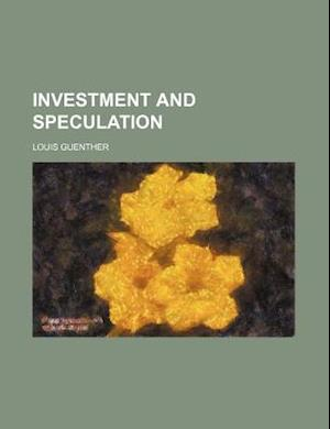 Investment and Speculation af Louis Guenther