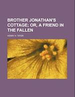 Brother Jonathan's Cottage; Or, a Friend in the Fallen af Henry H. Tator