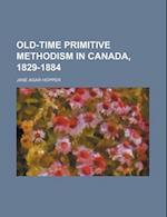 Old-Time Primitive Methodism in Canada, 1829-1884 af Jane Agar Hopper