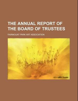 The Annual Report of the Board of Trustees af Fairmount Park Art Association