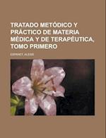 Tratado Metodico y Practico de Materia Medica y de Terapeutica, Tomo Primero af Alexis Espanet