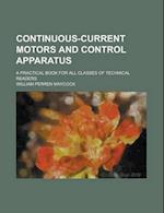 Continuous-Current Motors and Control Apparatus; A Practical Book for All Classes of Technical Readers af William Perren Maycock