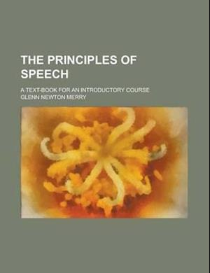 The Principles of Speech; A Text-Book for an Introductory Course af Glenn Newton Merry