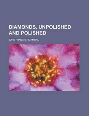 Diamonds, Unpolished and Polished af John Francis Richmond