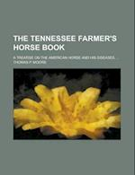 The Tennessee Farmer's Horse Book; A Treatise on the American Horse and His Diseases. ... af Thomas P. Moore
