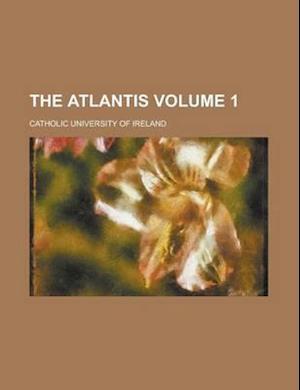The Atlantis Volume 1 af Catholic University of Ireland