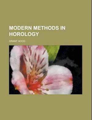 Modern Methods in Horology af Grant Hood