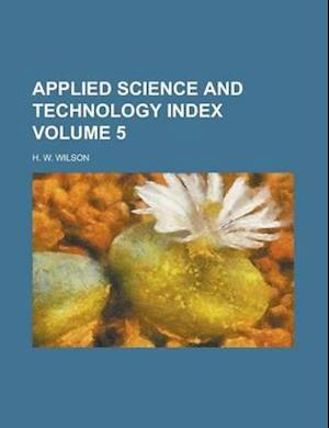 Applied Science and Technology Index Volume 5 af H. W. Wilson