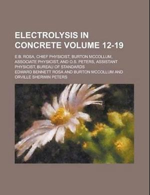 Electrolysis in Concrete; E.B. Rosa, Chief Physicist, Burton McCollum, Associate Physicist, and O.S. Peters, Assistant Physicist, Bureau of Standards af Edward Bennett Rosa