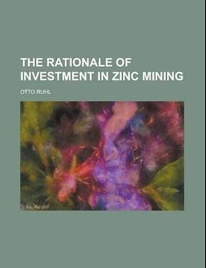The Rationale of Investment in Zinc Mining af Otto Ruhl