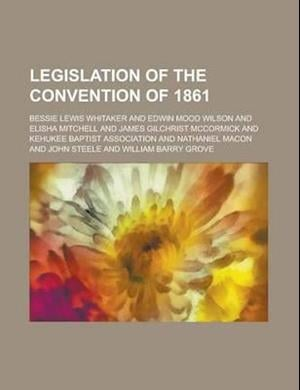 Legislation of the Convention of 1861 af Bessie Lewis Whitaker