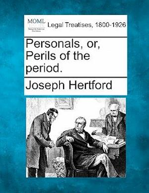Personals, Or, Perils of the Period. af Joseph Hertford