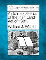 A Plain Exposition of the Irish Land Act of 1881. af William J. Walsh