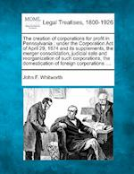 The Creation of Corporations for Profit in Pennsylvania af John F. Whitworth