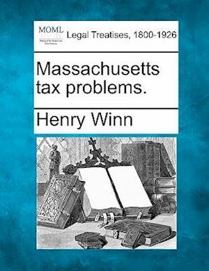 Massachusetts Tax Problems. af Henry Winn