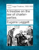 A Treatise on the Law of Charter-Parties. af Eugene Leggett