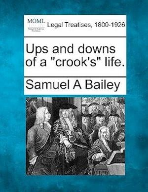 Ups and Downs of a Crook's Life. af Samuel A. Bailey