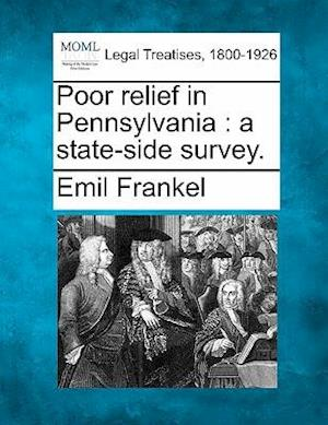 Poor Relief in Pennsylvania af Emil Frankel